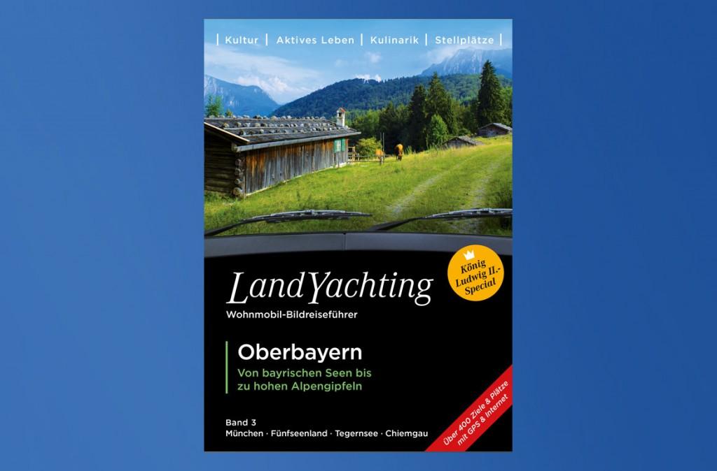 LandYachting; Oberbayern; Reiseführer; Wohnmobil; Caravan; München; Oktoberfest; Neuschwanstein; Füssen; Starnberger See; Tegernsee; Chiemsee; Chiemgau; Alpen; Wintercamping; Wandern; Biergarten
